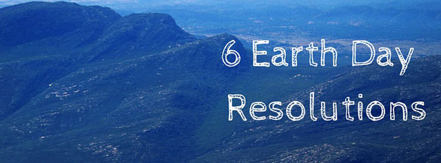 6 Earth Day Resolutions | Treat this Earth Day like you would New Year's Day and make a resolution you can stick to for the whole year. | The image shows a landscape of mountains and valleys.