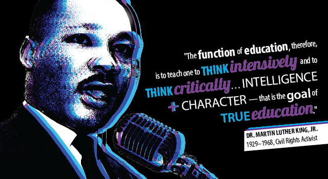 "Illustration of Dr. Martin Luther King, Jr. and his quote, ""The function of education, therefore, is to teach one to think intensively and to think critically... Intelligence + character-- that is the goal of true education."""
