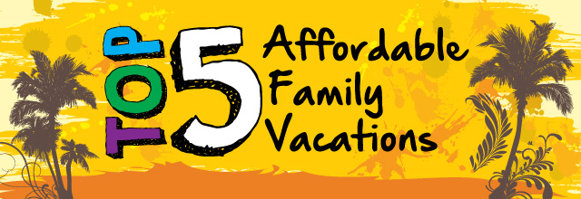 Top 5 Affordable Family Vacations