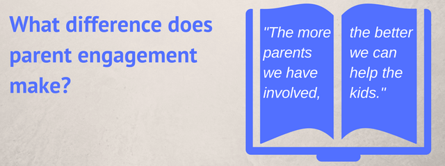 "What difference does parent engagement make? | ""The more parents we have involved, the better we can help the kids."""