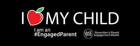 I heart my child. I am an #EngagedParent. November is Parent Engagement Month. From YOU: Your Child's First Teacher.